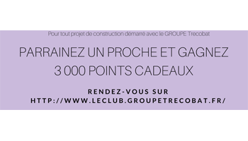Trecobois Le Club. Parrainez un proche et gagnez 420 € de pts cadeaux!