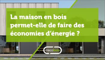 La maison en bois permet-elle de faire des économies d'énergie ?