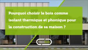 Pourquoi choisir le bois comme isolant thermique phonique pour la construction d'une maison ?