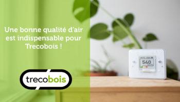 Une bonne qualité d'air est indispensable pour Trecobois !